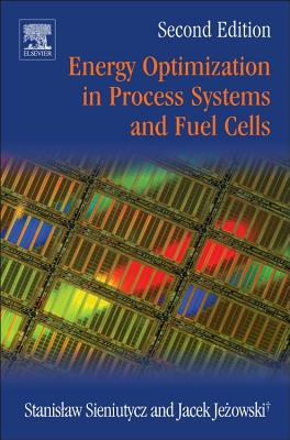 Energy Optimization in Process Systems and Fuel Cells By Sieniutycz, Stanislaw/ Jezowski, Jacek