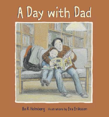 A Day With Dad By Holmberg, Bo R./ Eriksson, Eva (ILT)