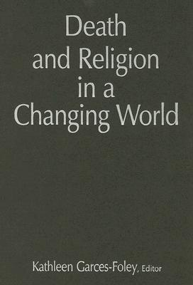 Death And Religion in a Changing World By Garces-foley, Kathleen (EDT)