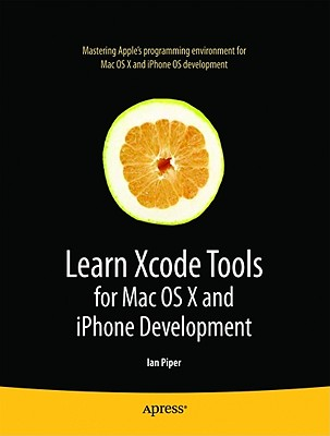 Learn Xcode Tools for Mac OS X and iPhone Development By Piper, Ian